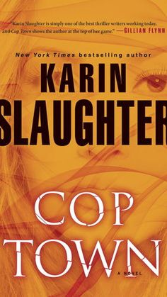 """12. """"Cop Town"""" by Karin Slaughter (Delacorte)"""