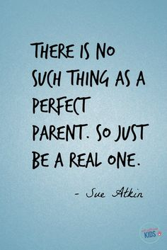 No such thing as a perfect parent...a good reminder.