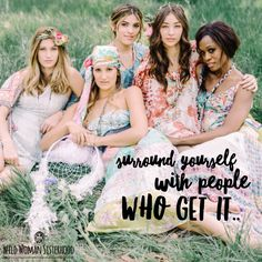 Surround yourself with people who get it.. ✨WILD WOMAN SISTERHOOD✨…