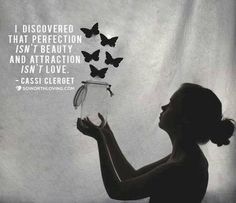 I discovered that perfection isn't beauty, and attraction isn't love