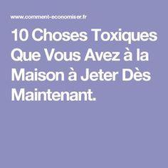 10 Choses Toxiques Que Vous Avez à la Maison à Jeter Dès Maintenant.