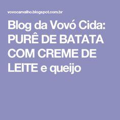 Blog da Vovó Cida: PURÊ DE BATATA COM CREME DE LEITE e queijo