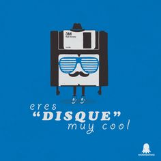 Eres disque muy cool
