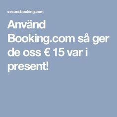 Använd Booking.com så ger de oss €15 var i present! https://www.booking.com/s/b8e83c7a