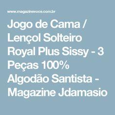 Jogo de Cama / Lençol Solteiro Royal Plus Sissy - 3 Peças 100% Algodão Santista - Magazine Jdamasio