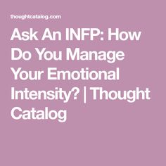 Ask An INFP: How Do You Manage Your Emotional Intensity?   Thought Catalog