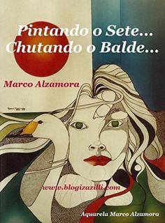 """Pintando o Sete... Chutando o Balde...: """"mar não tá pra peixe""""! (Portuguese Edition) by Marco Alzamora, http://www.amazon.com/dp/B00LQY38MG/ref=cm_sw_r_pi_dp_IKEWtb0B9E50Q"""