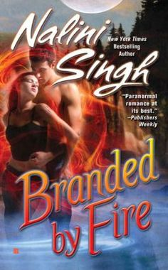 Branded by Fire by Nalini Singh ~ this is one super read.