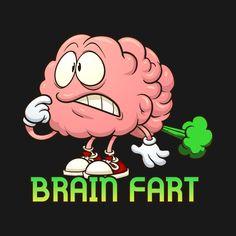 Brain Fart - Brain - T-Shirt | TeePublic Brain, T Shirt, Fictional Characters, Art, The Brain, Tee, Kunst, Tee Shirt, Fantasy Characters