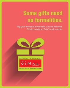 Make your loved ones feel all the more special today. Tag them in the comment to send them a Only Vimal voucher. #BeUnformal