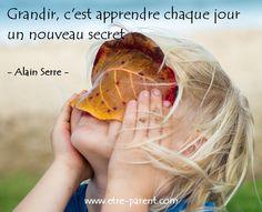 Grandir c'est apprendre chaque jour un nouveau secret (ou plusieurs) :-)