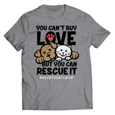 Have You Rescued a Pet? You know you can't buy Love but you can Rescue it! International Pet Day, Rescue Dogs, Animal Rescue, World Cat, Cool Tees, Funny Dogs, Fur Babies, Dog Cat, Tee Shirts