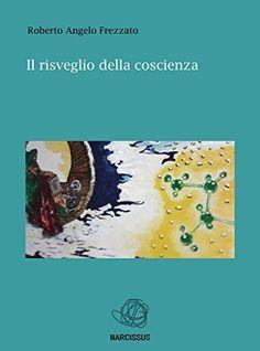 Il risveglio della coscienza Roberto Angelo Frezzato, http://www.amazon.co.jp/dp/B00R5BH53M/ref=cm_sw_r_pi_dp_DpQTub0EZRN0V