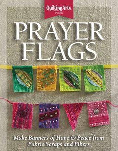 Join us in the prayer flag movement! Prayer flags symbolize hope, peace, and building community. This kit includes the Prayer Flags eBook, and a banner of 8 flags from Quilting Projects, Sewing Projects, Diy Projects, Peace Flag, Prayer Stations, Cloth Paper Scissors, Prayer Flags, House Quilts, Creation Couture