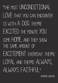 Jennifer Aniston quotes. Wisdom. Life quotes. Quotes about dogs. Friendship. Love. #dogquoteslove