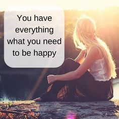 #You #have #everything #what #you #need #to #be #happy #love #yourself #inspire #quotes