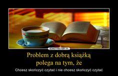 Problem z dobrą książką polega na tym, że – Chcesz skończyć czytać i nie chcesz skończyć czytać Good Books, Books To Read, Forever Book, World Of Books, Book Memes, Book Of Life, Book Lovers, Book Worms, Texts