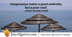"""Poor Compromise Quote """"Compromise makes a good umbrella, but a poor roof."""" – James Russel Lowell Poor Compromise Quote """"Compromise makes a good umbrella, but a poor roof. Compromise Quotes, Best Umbrella, Sharing Quotes, Picture Quotes, Best Quotes, Pictures, Workout, Style, Photos"""