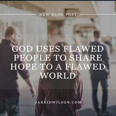 God Uses Flawed People To Share Hope To A Flawed World