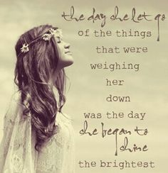 "Hippie.. ""The day she let go of the things that were weighing her down was the day she began to shine the brightest"" .... <3"