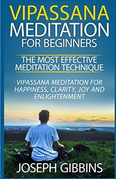 Vipassana Meditation for Beginners  The Most Effective Meditation Technique Vipassana Meditation for Happiness Clarity Joy and Enlightenment  Mindfulness Meditation for Beginners *** For more information, visit image link.