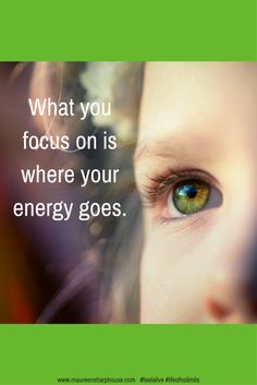 What you focus on is where your energy goes x