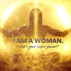 RePin if you Agree! Click for more on I am a Woman, whats your super power? WILD WOMAN SISTERHOOD™… Blog: http://awakenmindset.com