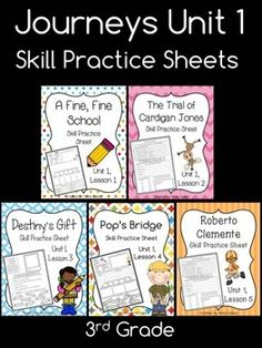 Skill practice (or homework) sheets for Journeys Third Grade, Unit 1. Lessons include: A Fine, Fine School; The Trial of Cardigan Jones; Destiny's Gift; Pop's Bridge; Roberto Clemente