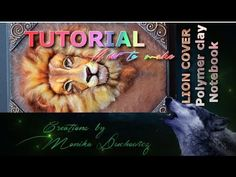 TUTORIAL How to make Lion polymer clay notebook cover PART 1/2 - YouTube
