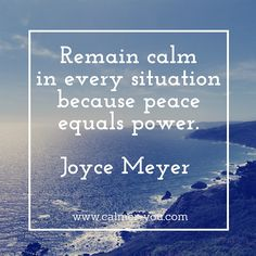 Remain calm in every situation because peace equals power. #calmeryou