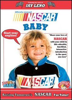 Nascar Babies Start Your Engines! (DVD) by RacingGifts. $19.95. You love your kids, you love your family, and you love your NASCAR! Now you can combine them all with this exciting new Team Baby Entertainment DVD. NASCAR BABY includes all the great things you love about NASCAR fast cars, high-speed action, superstar drivers with all the things you want your young fans to learn counting, letters, shapes, colors, and more. See the best drivers on the planet, listen to the roar ...