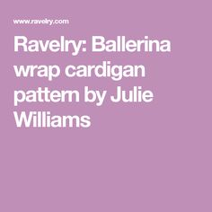 Ravelry: Ballerina wrap cardigan pattern by Julie Williams