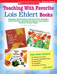 Teaching With Favorite Lois Ehlert Books: Engaging, Skill-Building Activities That Introduce Basic Concepts, Develop Vocabulary, and Explore Favorite Science Topics by Pamela Chanko | Invite children into the colorful world of this popular author-illustrator—and build literacy—with learning activities like Red & Yellow Leaf Murals, Eating-the-Alphabet Taste Test, and Planting-a-Rainbow Seed Sort.