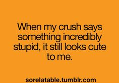 Haha this doesn't happen often. But I say some incredibly stupid things sometimes.