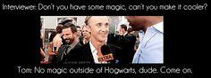 """""""No magic outside of Hogwarts, dude. Come on."""" -Tom Felton"""