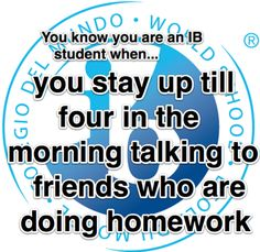 IB Memes for you: You Know You're in IB When .. (127 Examples)< 18 and can't drive. Yep, that was me!