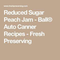 Reduced Sugar Peach Jam - Ball® Auto Canner Recipes - Fresh Preserving