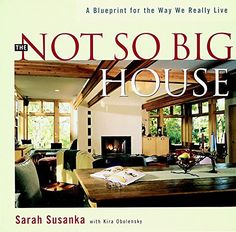 The Not So Big House: A Blueprint for the Way We Really Live by Sarah Susanka, Kira Obolensky. Great product!.