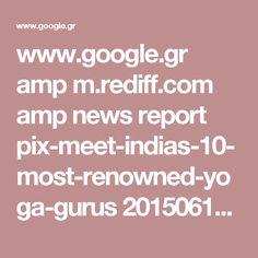 www.google.gr amp m.rediff.com amp news report pix-meet-indias-10-most-renowned-yoga-gurus 20150618.htm