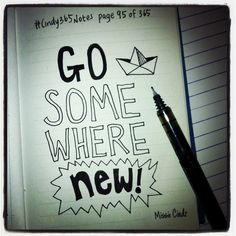 #Cindy365Notes {Page 95 of 365} A tip to stay creatively hungry....Go somewhere NEW!