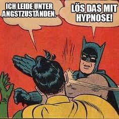 Rasche Verhaltensänderung dank Hypnose. Warum kompliziert und zeit- und energieraubend, wenn es auch rasch, einfach und nachhaltig geht? Meme Photo by reset 720° Hypnose in Switzerland. May be an image of one or more people, hair and text that says 'ICH LEIDE UNTER ANGSTZUSTÄNDEN. LÖS DAS MIT HYPNOSE!'. #Hypnose #Angst #Phobie #reset720ch #meme Jordyn Jones, Saitama, Satire, Memes Batman, Marvel Memes, Batman Slapping Robin, Burny, Merry Christmas Funny, Schmuck