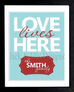 LOVE Lives Here FAMILY Print - You Choose the Colours - Can Match Any Home's Decor - Choose from 5 Different Styles - Chevron  etc. $15.00, via Etsy.