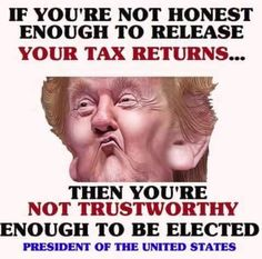 If you're not honest enough to release you tax returns Donald Trump, then you're not trustworthy enough to be elected POTUS.