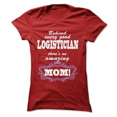 BEHIND EVERY GOOD LOGISTICIAN, THERES AN AMAZING MOM T Shirt, Hoodie, Sweatshirt
