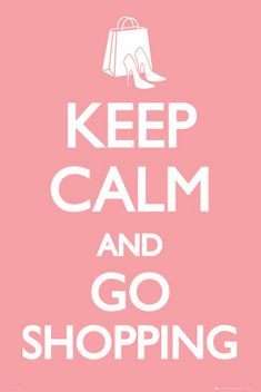keep calm and and go shopping - the countdown begins for those who love the mall madness!
