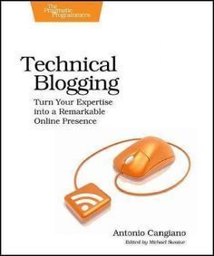 Technical Blogging: Turn Your Expertise into a Remarkable Online Presence