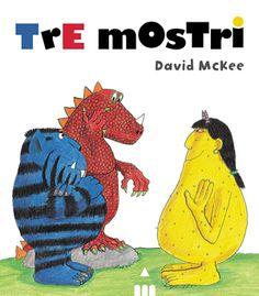Tre mostri, di David McKee, albo illustrato. Dai 4 anni.  Su di un'isola vivono due mostri: uno blu e uno rosso. Quando un terzo mostro sbarca sulla loro terra in cerca di un posto in cui stare, i due si rivelano assai inospitali...