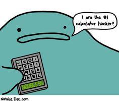 Natalie Dee comic: rad hacking skills * Text: Boobless. I am the #1 calculator hacker!!