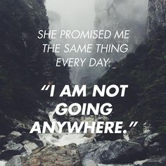 """""She promised me the same thing every day: 'I am not going anywhere.'"" - Laura & Daylee Hames, ""I Am Not Going Anywhere"" (Link in profile)"""