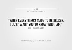 When everything's made to be broken, I just want you to know who I am - Iris - Goo Goo Dolls